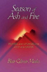 Season of Ash and Fire: Prayers and Liturgies for Lent and Easter - eBook
