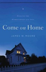 Come On Home: Healing the Homesickness of the Soul - eBook