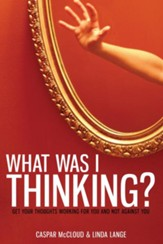 What Was I Thinking?: Get Your Thoughts Working for You and Not Against You - eBook