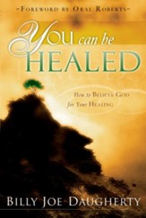You Can Be Healed: How to Believe God for Your Healing - eBook