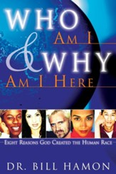 Who Am I and Why Am I Here: Eight Reasons God Created the Human Race - eBook