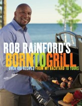 Rob Rainford's Born to Grill: Over 100 Recipes from My Backyard to Yours - eBook