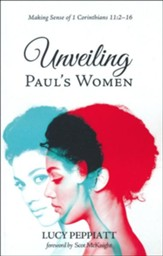 Unveiling Paul's Women: Making Sense of 1 Corinthians 11:2-16