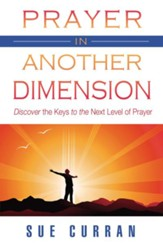 Prayer in Another Dimension: Discover the Keys to the Next Level of Prayer - eBook