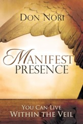 Manifest Presence: You Can Live Within the Veil - eBook