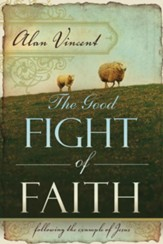The Good Fight of Faith: Following the Example of Jesus - eBook