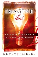 Imagine That: Unlocking the Power of Your Imagination - eBook