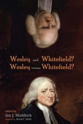 Wesley and Whitefield? Wesley versus  Whitefield?