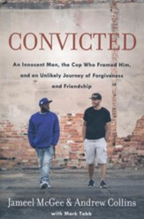 Convicted: An Innocent Man, the Cop Who Framed Him, and An Unlikely Journey of Forgiveness