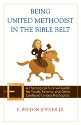 Being United Methodist in the Bible Belt: A Theological Survival Guide for Youth, Parents, & Other Confused United Methodists - eBook