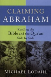 Claiming Abraham: Reading the Bible and the Qur'an Side by Side - eBook