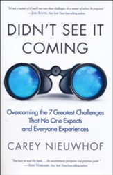 Didn't See It Coming: Overcoming the 7 Greatest Challenges That No One Expects and Everyone Experiences