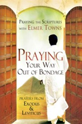 Praying Your Way out of Bondage: Prayers From Exodus and Leviticus (Praying the Scriptures) - eBook