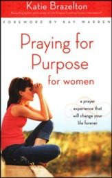 Praying for Purpose for Women: A Prayer Experience That Will Change Your Life Forever, Softcover