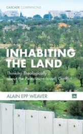 Inhabiting the Land: Thinking Theologically about the Palestinian-Israeli Conflict