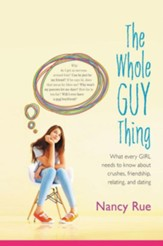 The Whole Guy Thing: What Every Girl Needs to Know about Crushes, Friendship, Relating, and Dating - eBook