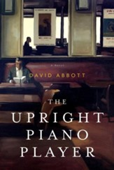 The Upright Piano Player: A Novel - eBook