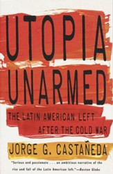 Utopia Unarmed: The Latin American Left After the Cold War - eBook