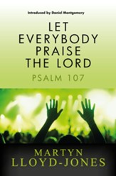 Let Everybody Praise The Lord: Psalm 107 - eBook