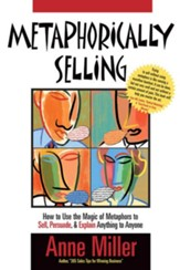 Metaphorically Selling: How to use the magic of metaphors to sell, persuade & explain anything to anyone - eBook