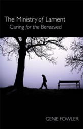 The Ministry of Lament: Caring for the Bereaved - eBook