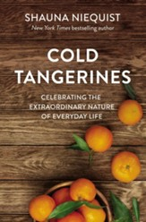Cold Tangerines: Celebrating the Extraordinary Nature of Everyday Life - eBook