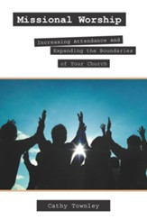 Missional Worship: Increasing Attendance and Expanding the Boundaries of Your Church - eBook