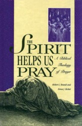 The Spirit Helps Us Pray: A Biblical Theology of Prayer - eBook
