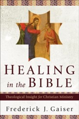 Healing in the Bible: Theological Insight for Christian Ministry - eBook