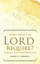 What Does the Lord Require?: Doing Justice, Loving Kindness, Walking Humbly - eBook