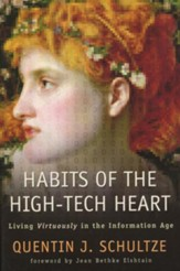 Habits of the High-Tech Heart: Living Virtuously in the Information Age - eBook