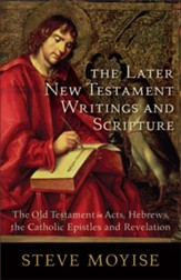 Later New Testament Writings and Scripture, The: The Old Testament in Acts, Hebrews, the Catholic Epistles and Revelation - eBook