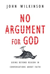 No Argument for God: Going Beyond Reason in Conversations About Faith - eBook