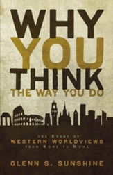 Why You Think the Way You Do: The Story of Western Worldviews from Rome to Home - eBook