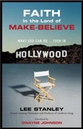 Faith in the Land of Make Believe: What God Can Do...Even In Hollywood - eBook