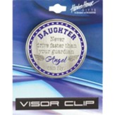 Daughter Never Drive Faster Than Your Guardian Angel Can Fly Visor Clip