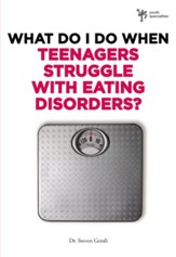 What Do I Do When Teenagers Struggle with Eating Disorders? - eBook