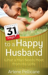 31 Days to a Happy Husband: What a Man Needs Most from His Wife - eBook