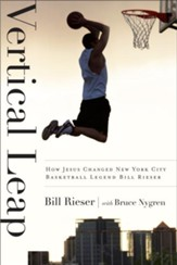 Vertical Leap: How Jesus found New York City Basketball Legend Bill Rieser / New edition - eBook