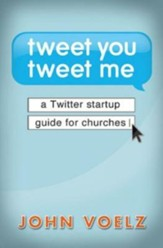Tweet You, Tweet Me: A Twitter Startup Guide for Churches - eBook