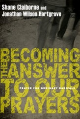 Becoming the Answer to Our Prayers: Prayer for Ordinary Radicals - eBook