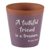 A Faithful Friend is a Treasure Flower Pot