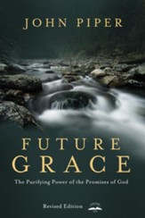 Future Grace, Revised Edition: The Purifying Power of the Promises of God - eBook