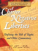 A Charter of Negative Liberties:  Defining the Bill of Rights and Other Commentary - eBook