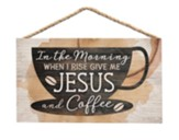 In The Morning When I Rise, Give Me Jesus and Coffee Sign