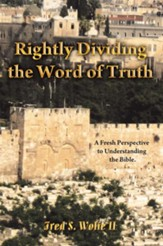 Rightly Dividing The Word of Truth: A Fresh Perspective to Understanding the Bible. - eBook