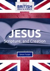 Jesus, Scripture, and Creation DVD  (Best of British Bible &   Science)