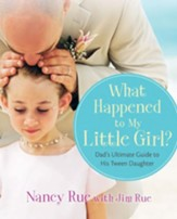 What Happened to My Little Girl?: Dad's Ultimate Guide to His Tween Daughter - eBook