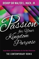 Passion for Your Kingdom Purpose: Inspirations and Meditations for the Next Dimension