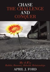 Chase The Challenge and Conquer: My 4 R's: Rubble, Recovery, Rebuild, Relationships - eBook
